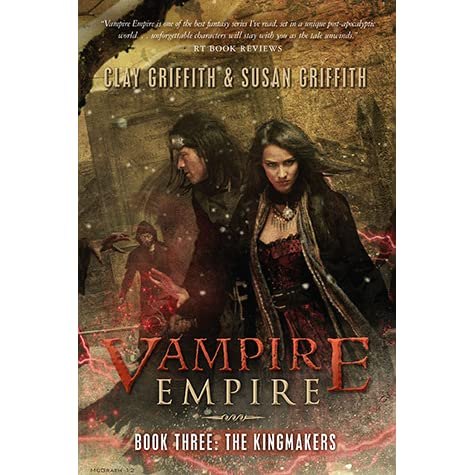 The Kingmakers (Vampire Empire, #3) by Clay Griffith