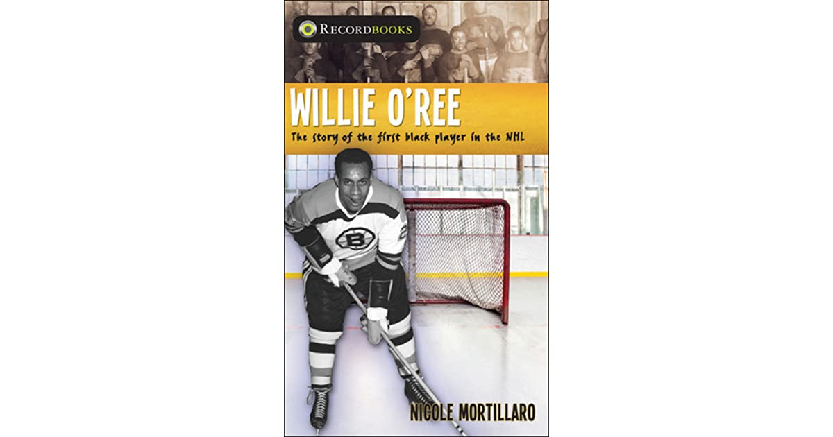 Willie O'Ree: The Story of the First Black Player in the ...