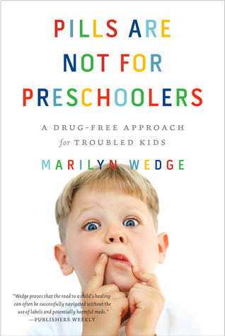 Pills Are Not for Preschoolers: A Drug-Free Approach for Troubled Kids