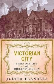 The Victorian City Everyday Life in Dickens' London