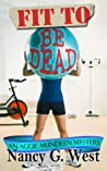 Fit to be Dead by Nancy G. West