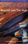 The Collected Stories of Philip K. Dick, Volume 1: Beyond Lies the Wub