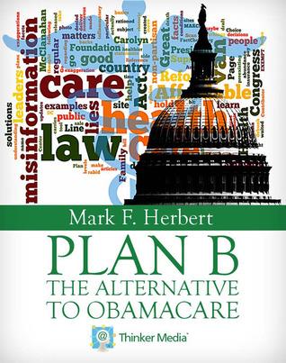 Plan B: The Alternative to Obamacare