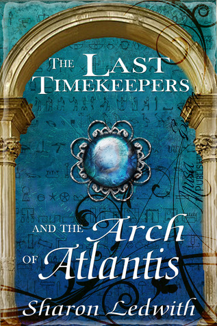 The Last Timekeepers and the Arch of Atlantis (The Last Timekeepers, #1)