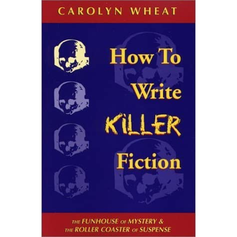 How To Write Killer Fiction By Carolyn Wheat