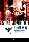 Figyel az ég by Philip K. Dick