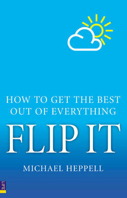 Flip It: How To Get The Best Out Of Everything