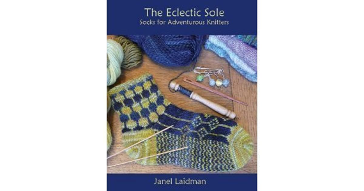 The Eclectic Sole Socks For Adventurous Knitters By Janel Laidman