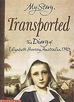Transported: The Diary of Elizabeth Harvey, Australia, 1790