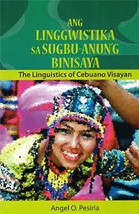Ang Linggwistika sa Sugbu-Anun'g Binisaya: The Linguistics of Cebuano Visayan