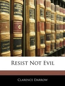 Resist Not Evil by Clarence Darrow