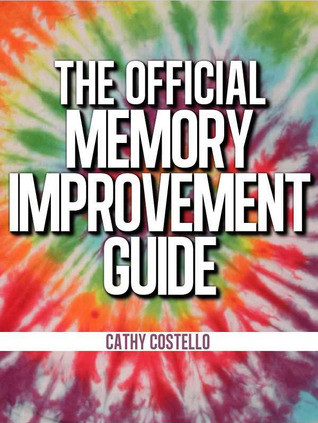 The Official Memory Improvement Guide (A Dozen Memory Boosters For Boomers & Others)