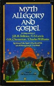 Myth, Allegory, and Gospel: An Interpretation of J.R.R. Tolkien, C.S. Lewis, G.K. Chesterton, Charles Williams