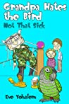 GRANDPA HATES THE BIRD: Not That Sick