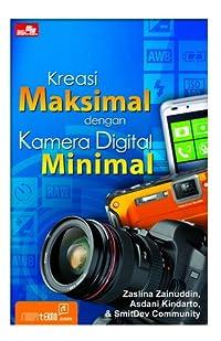 Kreasi Maksimal dengan Kamera Digital Minimal (Fotografi)