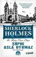Şüphe Asla Uyumaz (Sherlock Holmes, #6)