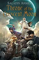 Throne of the Crescent Moon (The Crescent Moon Kingdoms, #1)