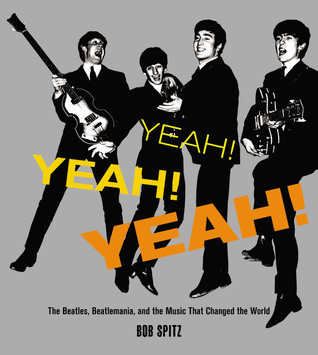 Yeah! Yeah! Yeah!  The Beatles, Beatlemania, and the Music that Changed the World