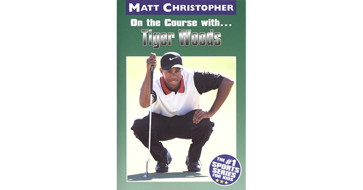 On the Course with...Tiger Woods by Matt Christopher