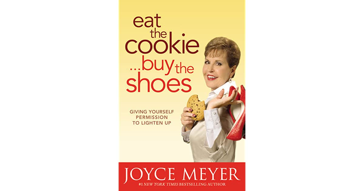 Eat The CookieBuy The Shoes Giving Yourself Permission To Unique Joyce Meyer Enjoying Everyday Life Quotes