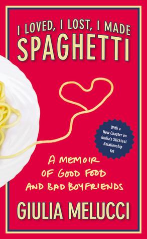 I Loved, I Lost, I Made Spaghetti by Giulia Melucci
