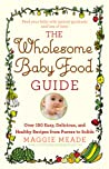 The Wholesome Baby Food Guide by Maggie Meade