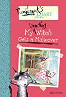 My Unwilling Witch Gets a Makeover (Rumblewick's Diary #4)