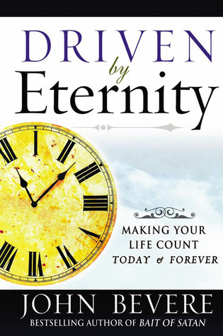How Long To Read Driven By Eternity Making Your Life Count Today Forever