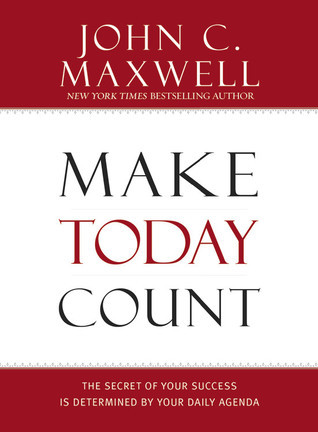 Make Today Count  The Secret of - John Maxwell