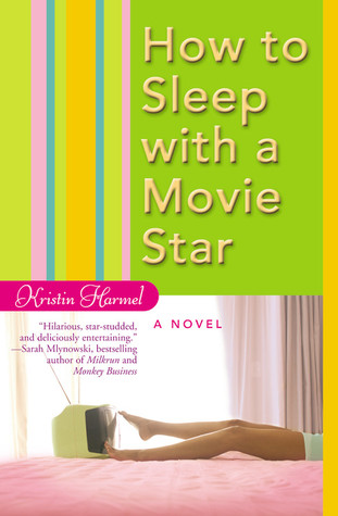 How to Sleep with a Movie Star by Kristin Harmel
