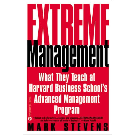 Extreme Management What They Teach At Harvard Business School S Advanced Program By Mark Stevens
