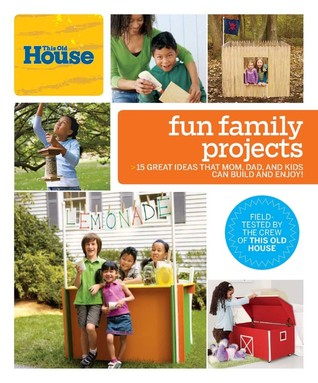 This Old House Fun Family Projects by This Old House Magazine