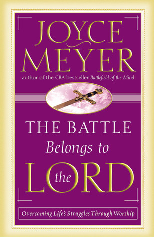 The Battle Belongs to the Lord: Overcoming Life's Struggles