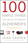 100 Simple Things You Can Do to Prevent Alzheimer's and Age-Related Memory Loss