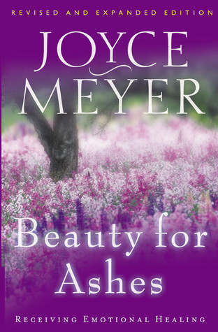 Beauty for Ashes: Receiving Emotional Healing by Joyce Meyer