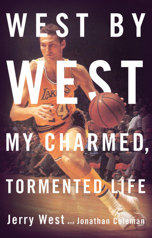 West by West  My Charmed, Tormented Life by Jerry West, Jonathan Coleman