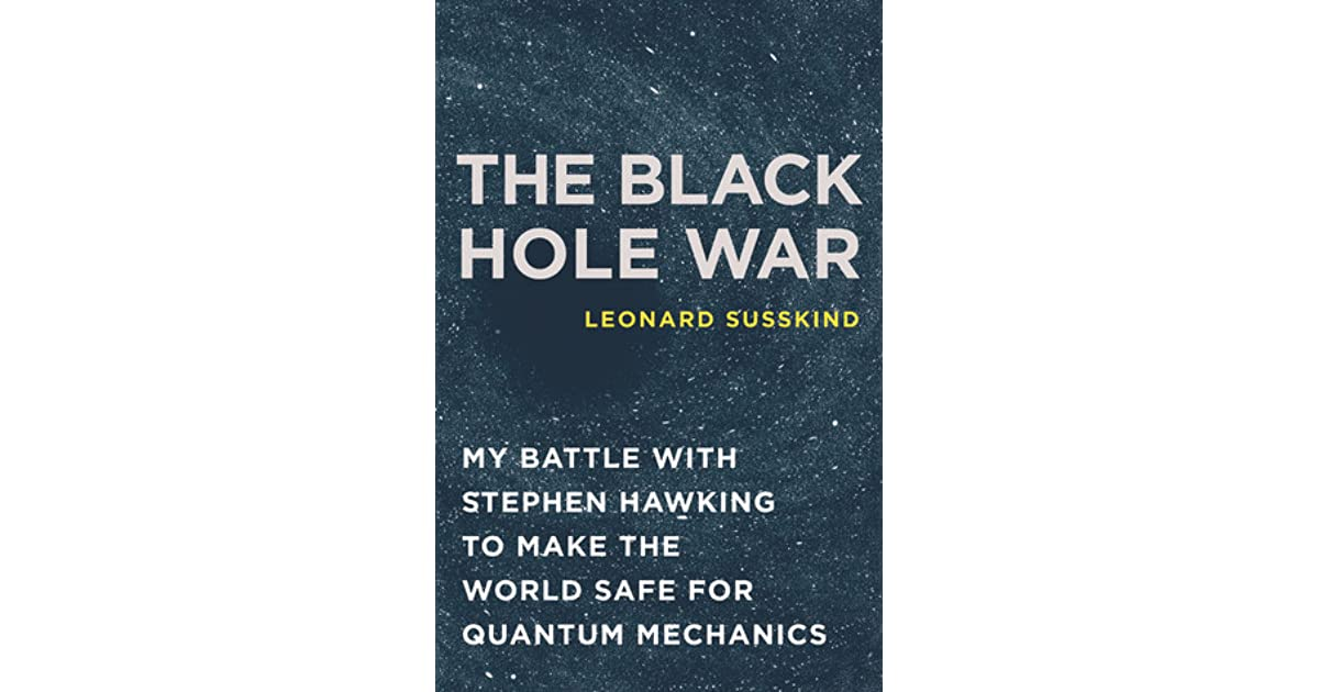 The Black Hole War: My Battle with Stephen Hawking to Make the World