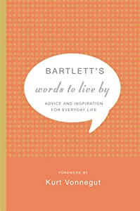 Bartlett's Words to Live By: Advice and Inspiration for Everyday Life