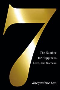 Seven: The Number for Happiness, Love, and Success