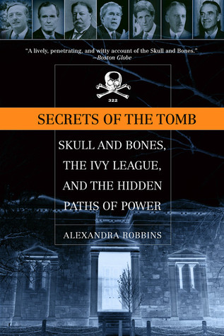 Secrets of the Tomb: Skull and Bones, the Ivy League, and