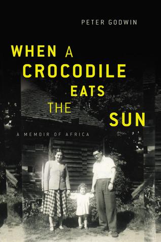 When a Crocodile Eats the Sun  A Memoir of Africa
