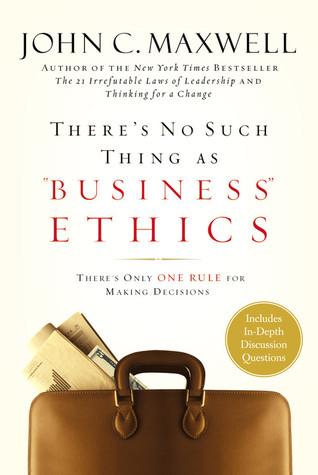 """There's No Such Thing as """"Business"""" Ethics: There's Only One Rule for Making Decisions"""