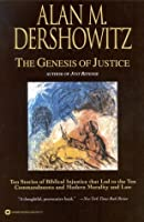 The Genesis of Justice: Ten Stories of Biblical Injustice That Led to the Ten Commandments and Modern Morality and Law