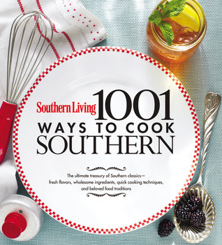 1,001 Ways to Cook Southern: The Ultimate Treasury of Southern Classics (Southern Living)