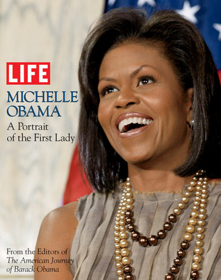LIFE Michelle Obama: A Portrait of the First Lady