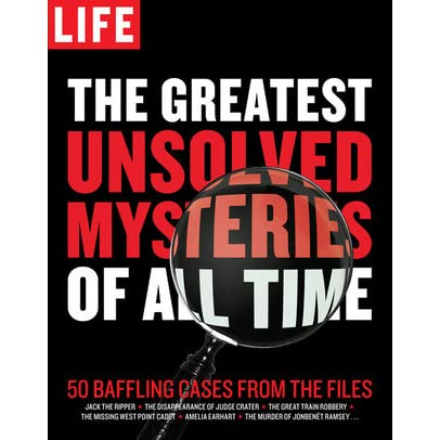 LIFE The Greatest Unsolved Mysteries of All Time: 50