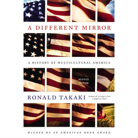 "ronald takaki a different mirror a history of multicultural america ""a different mirror advances a truly humane sense of american possibility"" – henry louis gates, jr ""the ""mirror"" that ronald takaki holds up to the united states reflects a multicultural history of oppression and exploitation, but also struggle, solidarity, and community in the most."