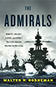 The Admirals: Nimitz, Halsey, Leahy, and King—the Five-Star Admirals Who Won the War at Sea