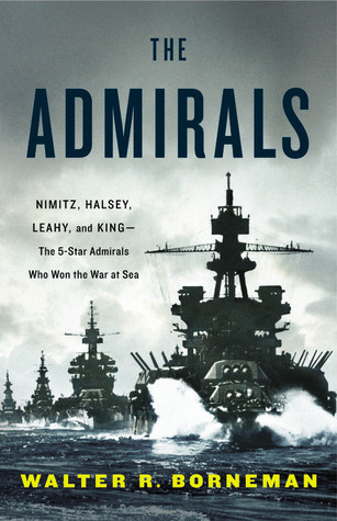 The Admirals- Nimitz, Halsey, Leahy, and King--The Five-Star Admirals Who Won the War at Sea
