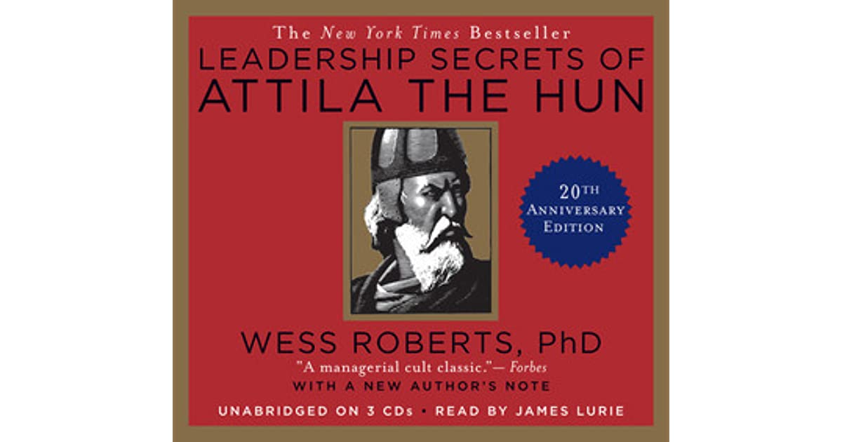 leadership secrets of attila the hun essay Attila essay topics leadership secrets of attila the hun in chapter five of the book, attila experienced facing different issues and problems because of the.